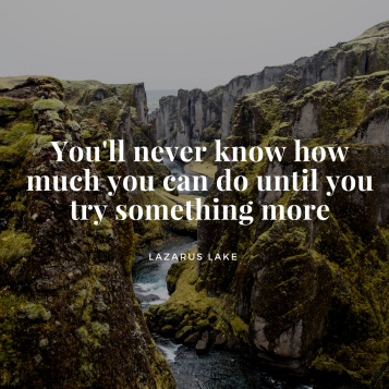 You'll never know how much you can do until you try something more_